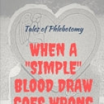 "Tales of Phlebotomy: When A ""Simple"" Blood Draw Goes Wrong"